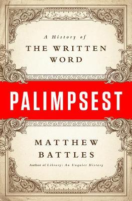 Palimpsest: A History of the Written Word (Hardback)