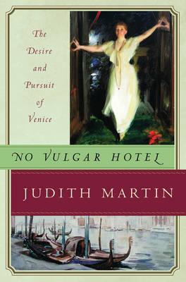 No Vulgar Hotel: The Desire and Pursuit of Venice (Hardback)