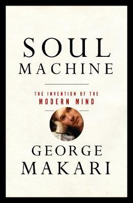 Soul Machine: The Invention of the Modern Mind (Hardback)