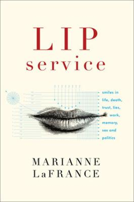 Lip Service: Smiles in Life, Death, Trust, Lies, Work, Memory, Sex, and Politics (Hardback)