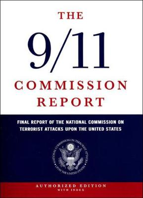 The 9/11 Commission Report: Final Report of the National Commission on Terrorist Attacks Upon the United States (Hardback)