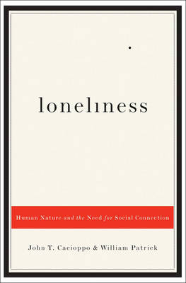 Loneliness: Human Nature and the Need for Social Connection (Hardback)