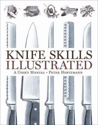 Knife Skills Illustrated: A User's Manual (Hardback)