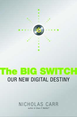 The Big Switch: Rewiring the World, from Edison to Google (Hardback)