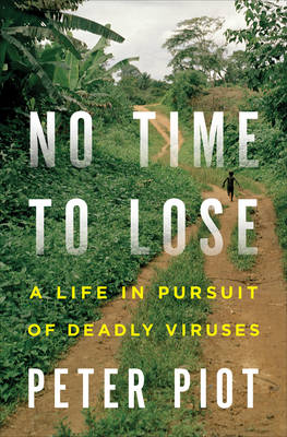 No Time to Lose: A Life in Pursuit of Deadly Viruses (Hardback)
