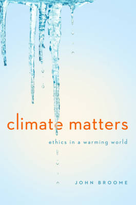 Climate Matters: Ethics in a Warming World - Norton Global Ethics Series (Hardback)