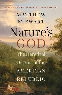 Nature's God: The Heretical Origins of the American Republic (Hardback)