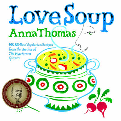 Love Soup: 160 All-New Vegetarian Recipes from the Author of The Vegetarian Epicure (Hardback)