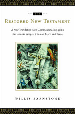 The Restored New Testament: A New Translation with Commentary, Including the Gnostic Gospels Thomas, Mary, and Judas (Hardback)