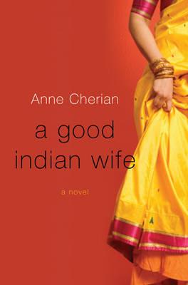 A Good Indian Wife: A Novel (Hardback)
