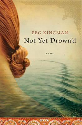 Not Yet Drown'd: A Novel (Hardback)