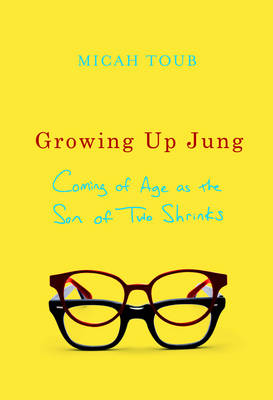 Growing Up Jung: Coming of Age as the Son of Two Shrinks (Hardback)