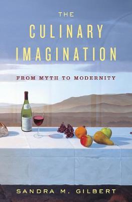The Culinary Imagination: From Myth to Modernity (Hardback)