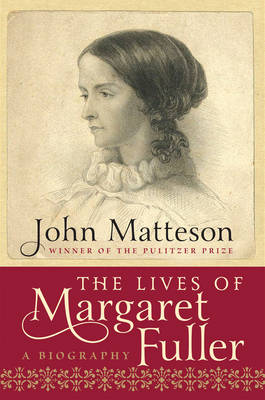 The Lives of Margaret Fuller: A Biography (Hardback)