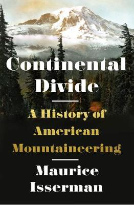 Continental Divide: A History of American Mountaineering (Hardback)