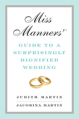 Miss Manners' Guide to a Surprisingly Dignified Wedding (Hardback)