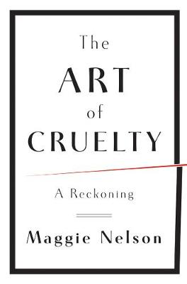The Art of Cruelty: A Reckoning (Hardback)