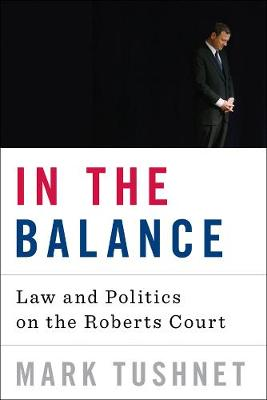 In the Balance: Law and Politics on the Roberts Court (Hardback)