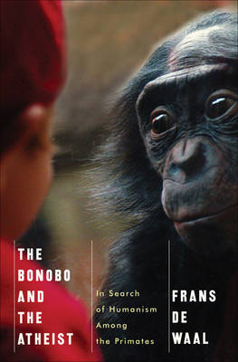 The Bonobo and the Atheist: In Search of Humanism Among the Primates (Hardback)