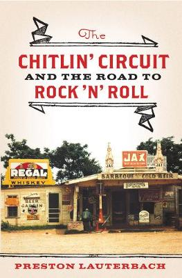 The Chitlin' Circuit: And the Road to Rock 'n' Roll (Hardback)