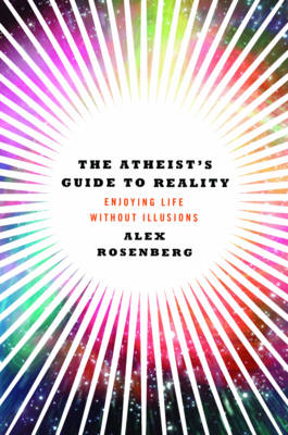 The Atheist's Guide to Reality: Enjoying Life without Illusions (Hardback)