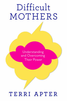Difficult Mothers: Understanding and Overcoming Their Power (Hardback)