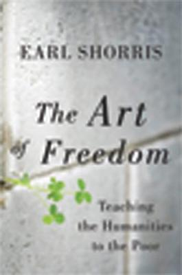 The Art of Freedom: Teaching the Humanities to the Poor (Hardback)