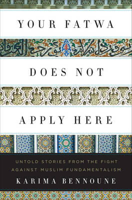 Your Fatwa Does Not Apply Here: Untold Stories from the Fight Against Muslim Fundamentalism (Hardback)