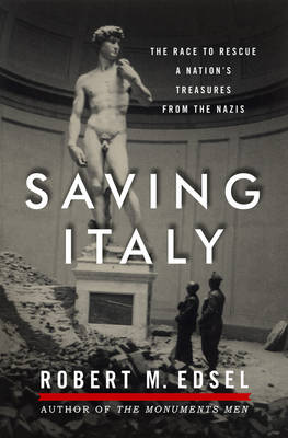 Saving Italy: The Race to Rescue a Nation's Treasures from the Nazis (Hardback)