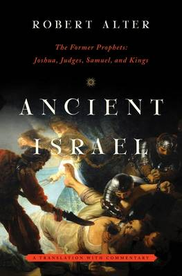 Ancient Israel: The Former Prophets: Joshua, Judges, Samuel, and Kings: A Translation with Commentary (Hardback)