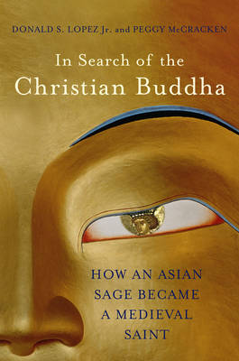 In Search of the Christian Buddha: How an Asian Sage Became a Medieval Saint (Hardback)