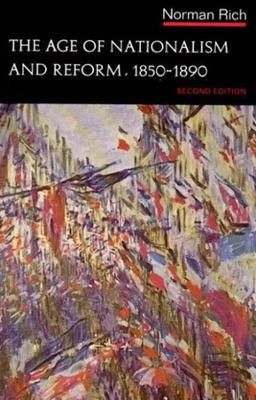 The Age of Nationalism and Reform, 1850-1890 - The Norton History of Modern Europe (Paperback)