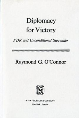Diplomacy for Victory: FDR and Unconditional Surrender - Norton Essays in American History (Paperback)