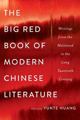 The Big Red Book of Modern Chinese Literature: Writings from the Mainland in the Long Twentieth Century (Hardback)