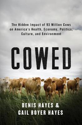 Cowed: The Hidden Impact of 93 Million Cows on America's Health, Economy, Politics, Culture, and Environment (Hardback)