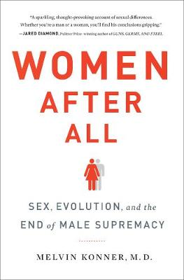 Women After All: Sex, Evolution, and the End of Male Supremacy (Hardback)