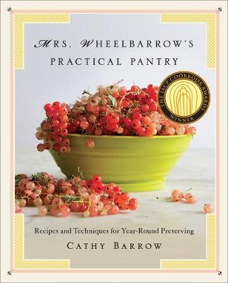 Mrs. Wheelbarrow's Practical Pantry: Recipes and Techniques for Year-Round Preserving (Hardback)