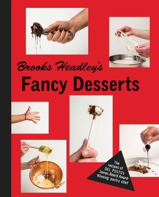 Brooks Headley's Fancy Desserts: The Recipes of Del Posto's James Beard Award-Winning Pastry Chef (Hardback)
