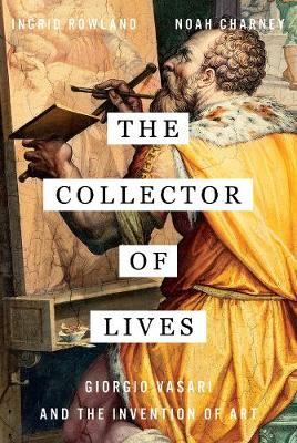 The Collector of Lives: Giorgio Vasari and the Invention of Art (Hardback)