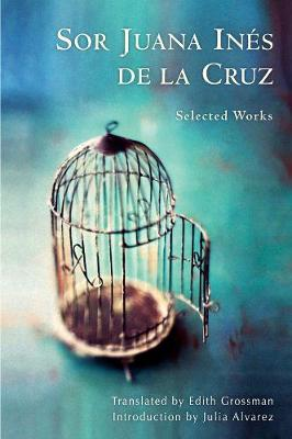 Sor Juana Ines de la Cruz: Selected Works (Hardback)
