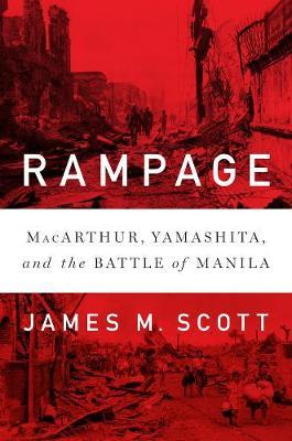 Rampage: MacArthur, Yamashita, and the Battle of Manila (Hardback)