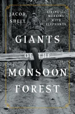 Giants of the Monsoon Forest: Living and Working with Elephants (Hardback)