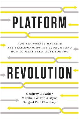Platform Revolution: How Networked Markets Are Transforming the Economy--and How to Make Them Work for You (Hardback)