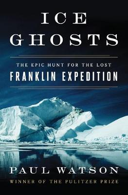 Ice Ghosts: The Epic Hunt for the Lost Franklin Expedition (Hardback)