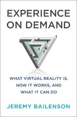 Experience on Demand: What Virtual Reality Is, How It Works, and What It Can Do (Hardback)