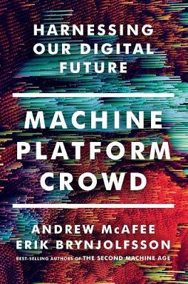 Machine, Platform, Crowd: Harnessing Our Digital Future (Hardback)