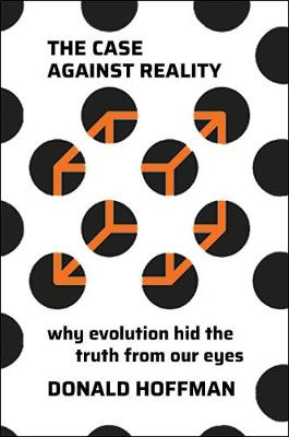 The Case Against Reality: Why Evolution Hid the Truth from Our Eyes (Hardback)