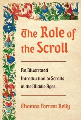 The Role of the Scroll: An Illustrated Introduction to Scrolls in the Middle Ages (Hardback)
