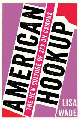 American Hookup: The New Culture of Sex on Campus (Hardback)