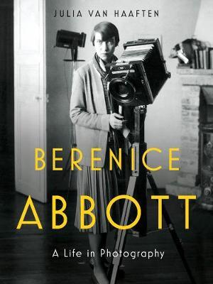 Berenice Abbott: A Life in Photography (Hardback)